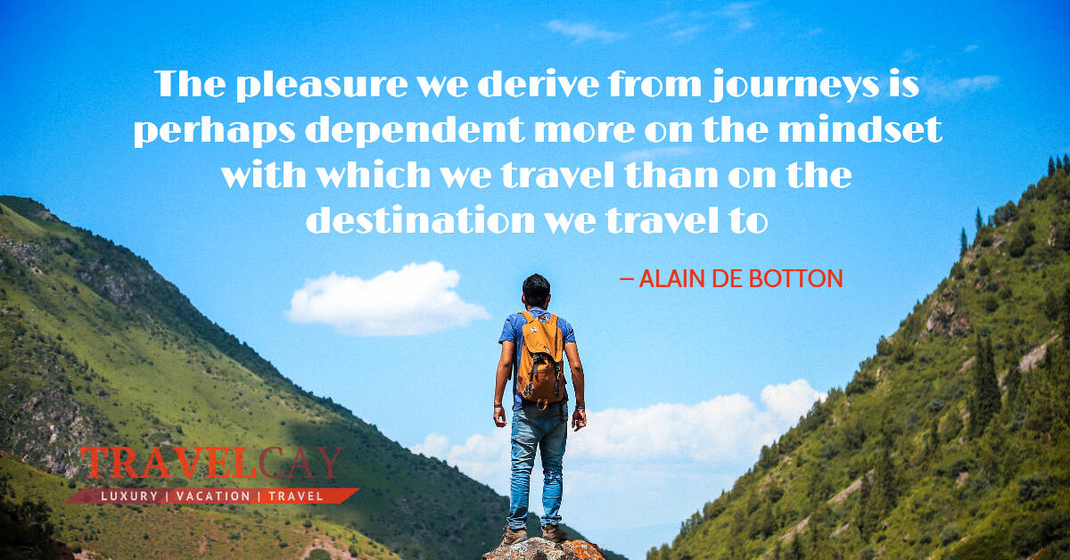 The pleasure we derive from journeys is perhaps dependent more on the mindset with which we... – ALAIN DE BOTTON 1