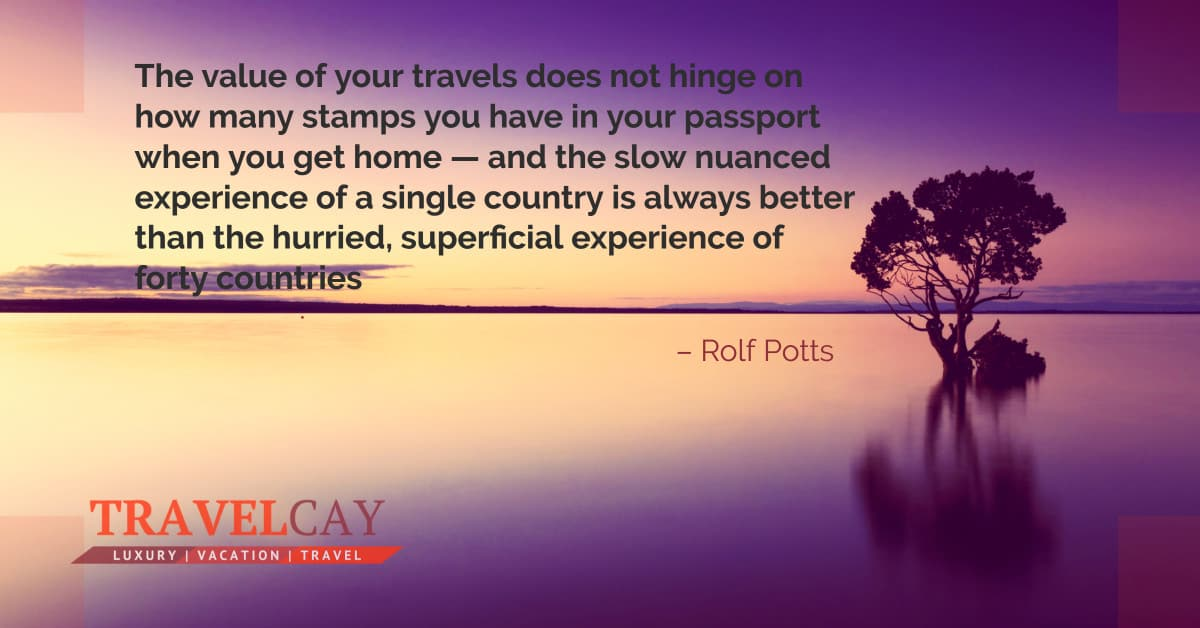 The value of your travels does not hinge on how many stamps you have in your passport when you get home... – Rolf Potts 1