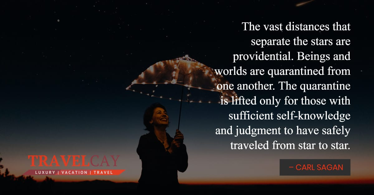 The vast distances that separate the stars are providential. Beings and worlds are quarantined from one... – CARL SAGAN 2