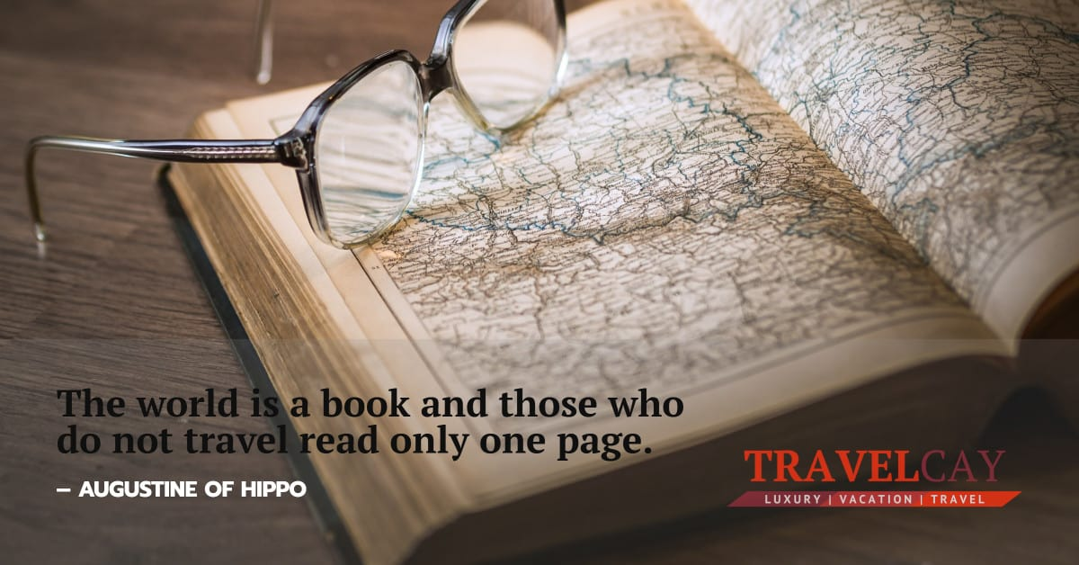 The world is a book and those who do not travel read only one page – AUGUSTINE OF HIPPO 2