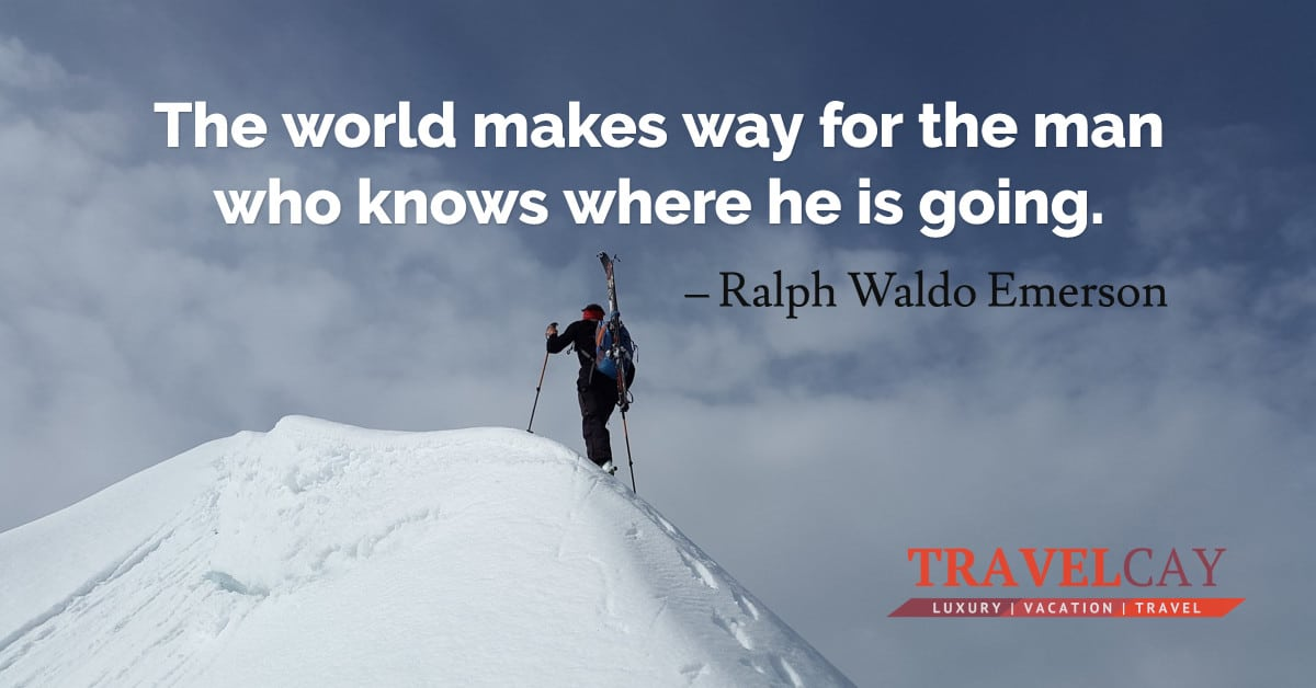 The world makes way for the man who knows where he is going – Ralph Waldo Emerson 2