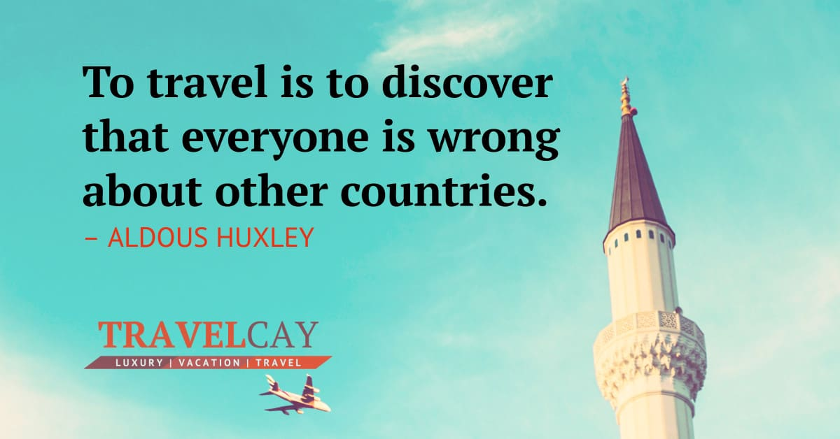 To travel is to discover that everyone is wrong about other countries – ALDOUS HUXLEY 2