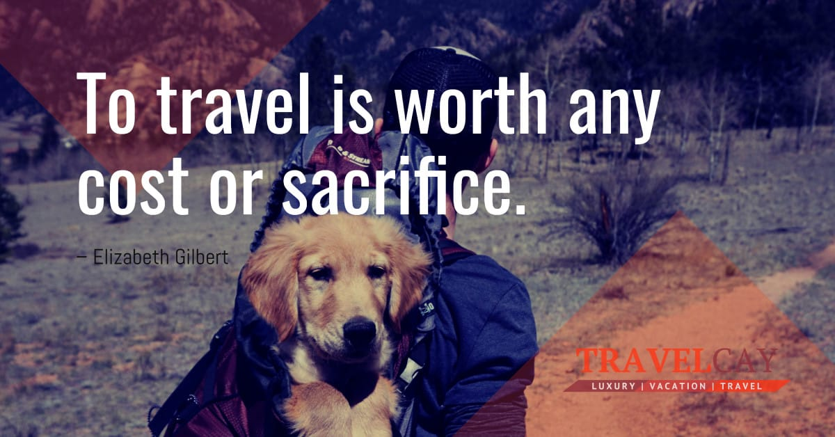To travel is worth any cost or sacrifice – Elizabeth Gilbert 1