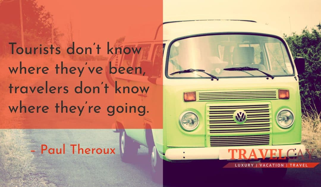 Tourists don't know where they've been, travelers don't know where they're going – Paul Theroux