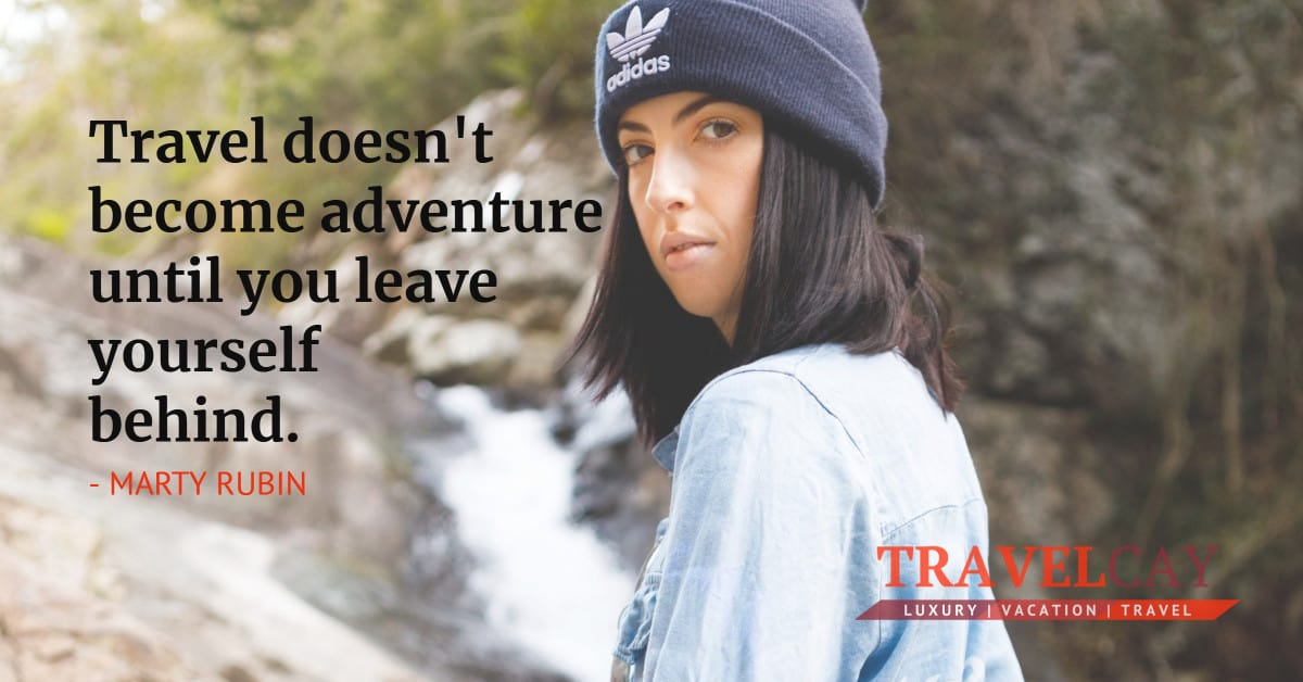 Travel doesn't become adventure until you leave yourself behind - MARTY RUBIN 2