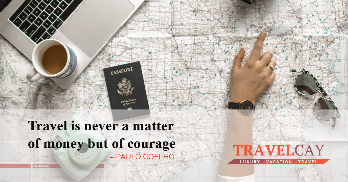 Travel is never a matter of money but of courage – PAULO COELHO 2