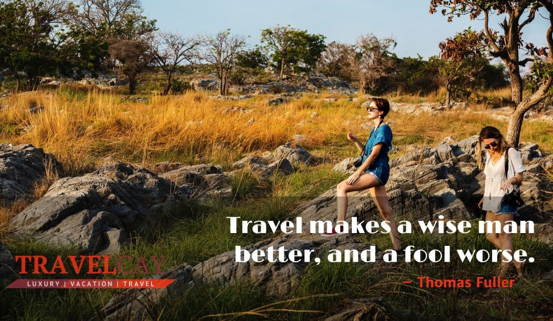 Travel makes a wise man better, and a fool worse – Thomas Fuller