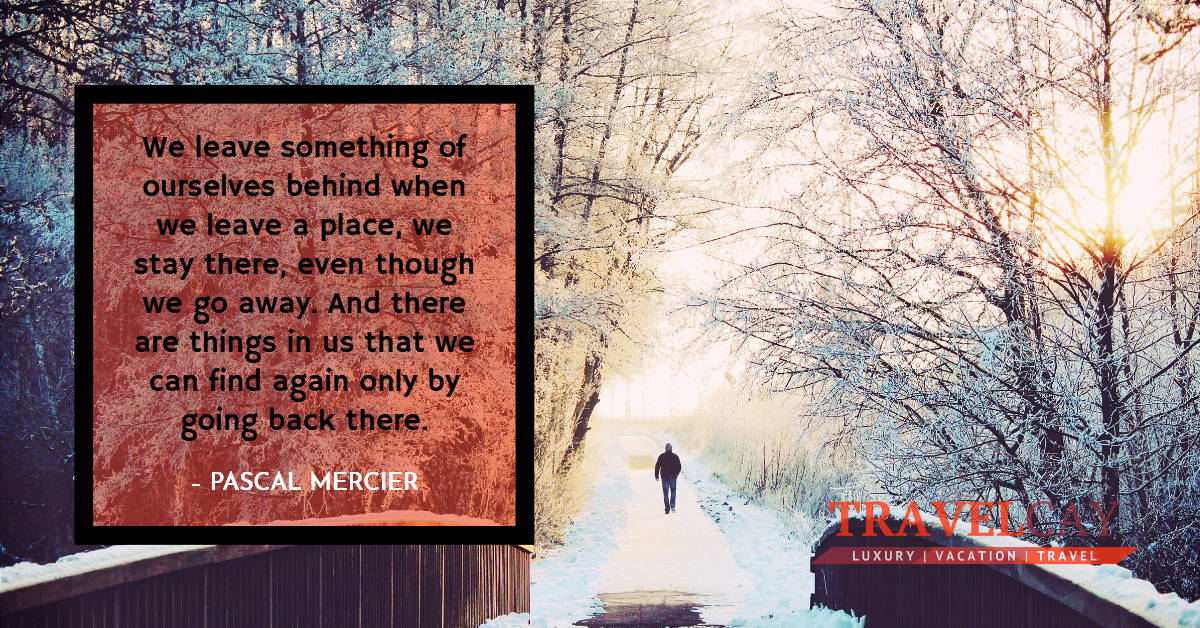 We leave something of ourselves behind when we leave a place, we stay there, even though we go away... – PASCAL MERCIER 2
