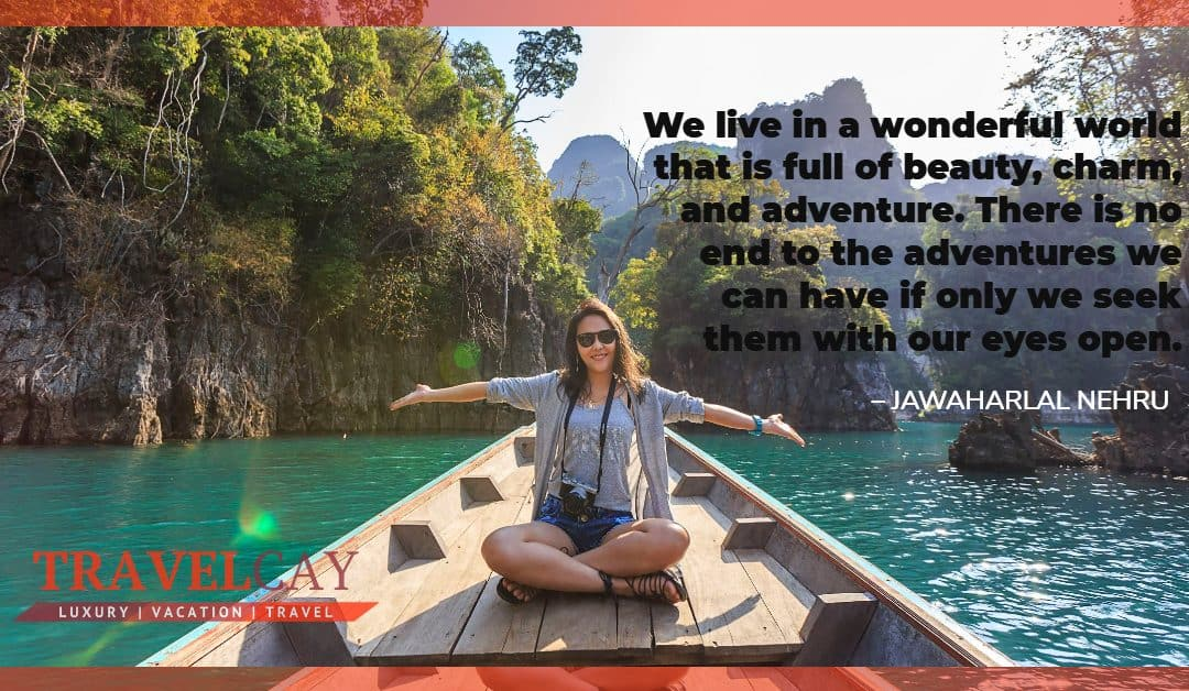 We live in a wonderful world that is full of beauty, charm, and adventure. There is no end to the… – JAWAHARLAL NEHRU