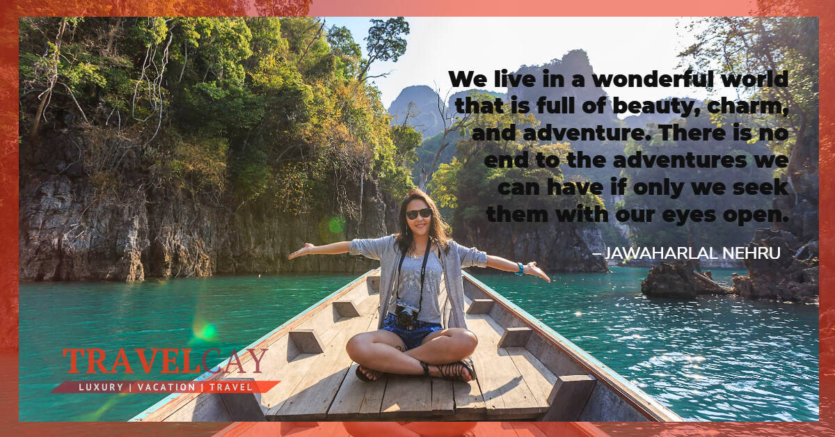 We live in a wonderful world that is full of beauty, charm, and adventure. There is no end to the... - JAWAHARLAL NEHRU 2