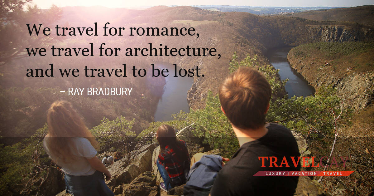 We travel for romance, we travel for architecture, and we travel to be lost – RAY BRADBURY 2