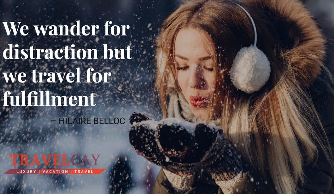 We wander for distraction but we travel for fulfillment – HILAIRE BELLOC