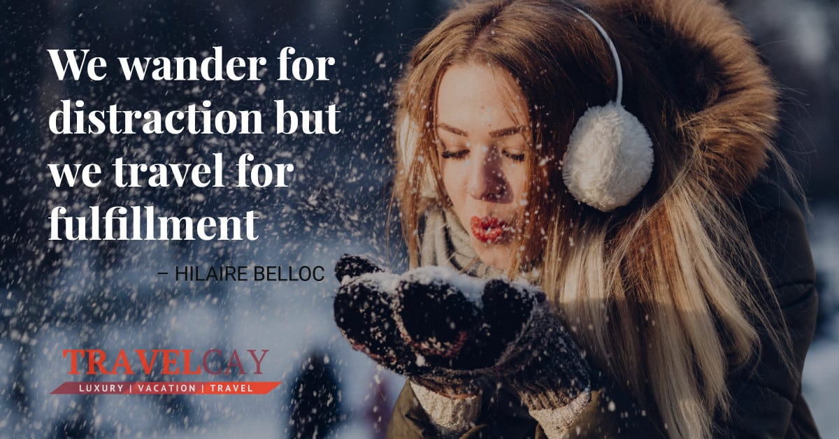 We wander for distraction but we travel for fulfillment – HILAIRE BELLOC 2