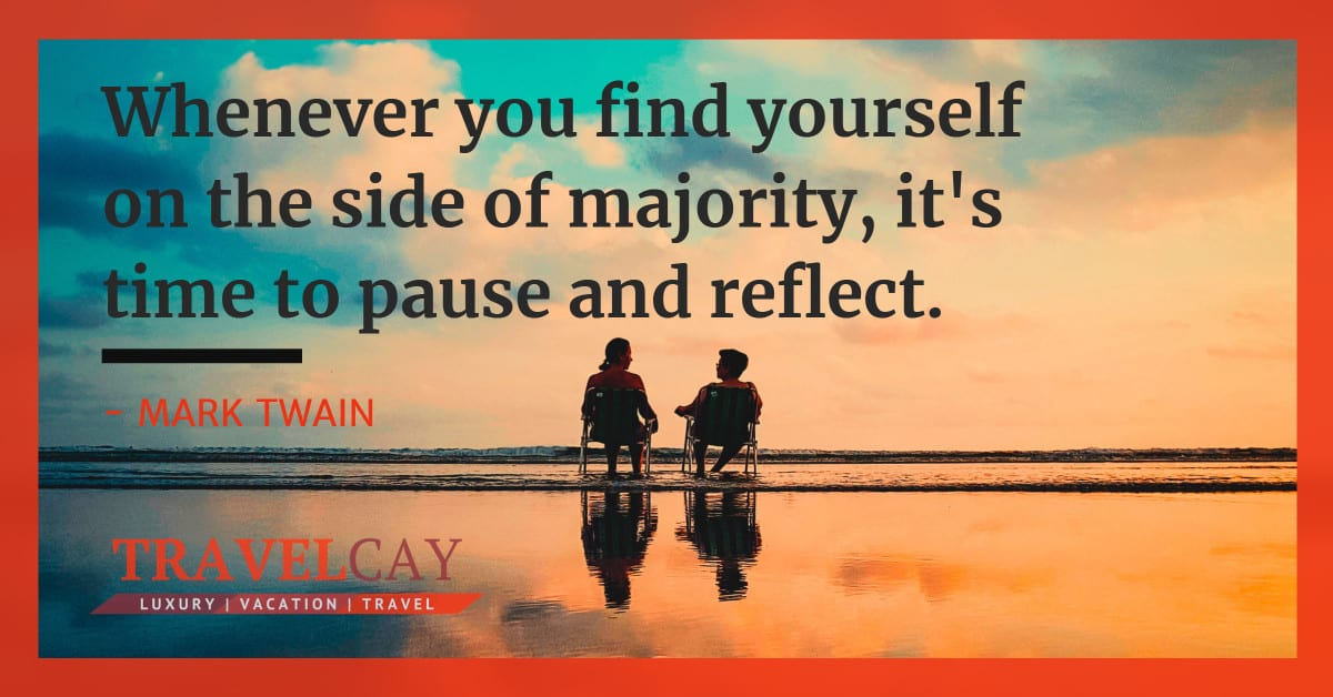 Whenever you find yourself on the side of majority, it's time to pause and reflect - MARK TWAIN 2