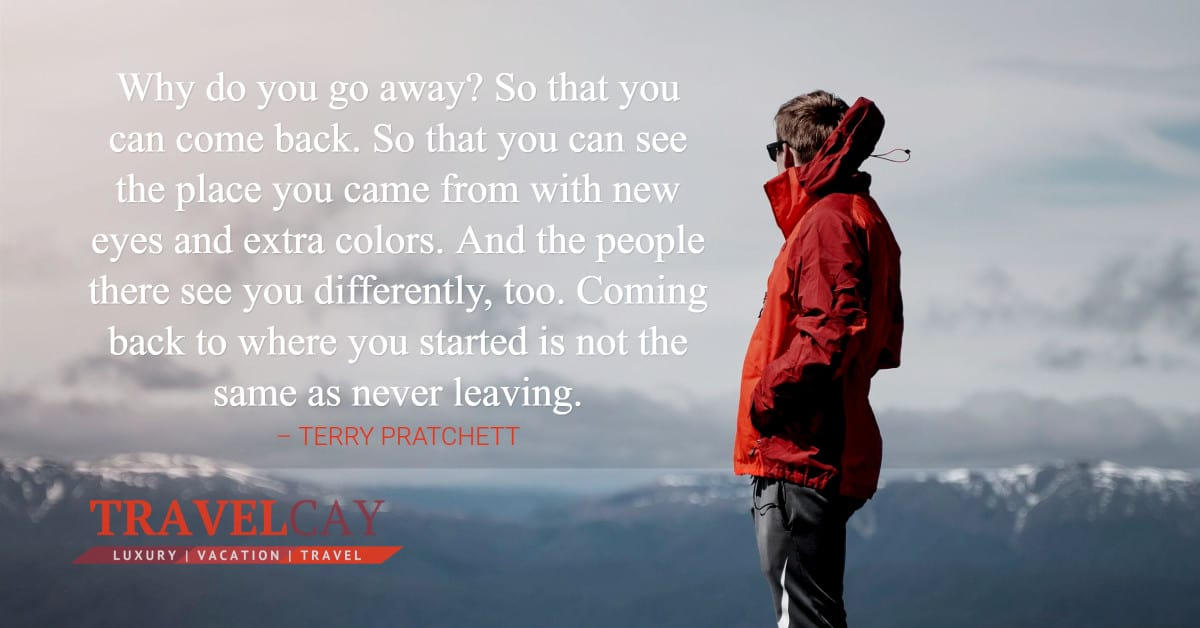 Why do you go away? So that you can come back. So that you can see the place you came from with... – TERRY PRATCHETT 1