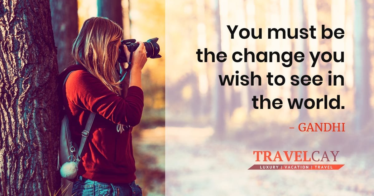 You must be the change you wish to see in the world - GANDHI 2
