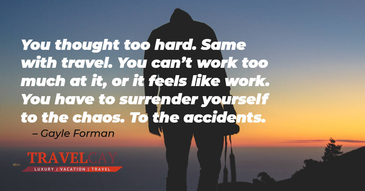 You thought too hard. Same with travel. You can't work too much at it, or it feels like work. You have to... – Gayle Forman 1